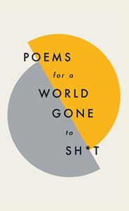 POEMS FOR A WORLD GONE TO SHIT