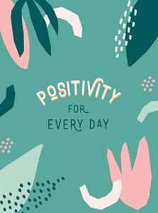 POSITIVITY FOR EVERY DAY