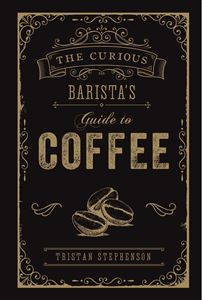 CURIOUS BARISTAS GUIDE TO COFFEE