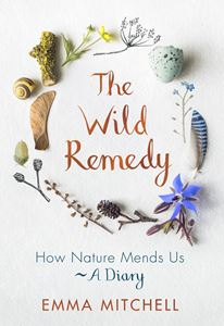 WILD REMEDY: HOW NATURE MENDS US