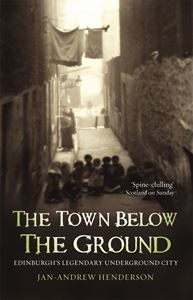 TOWN BELOW THE GROUND (EDINBURGH)