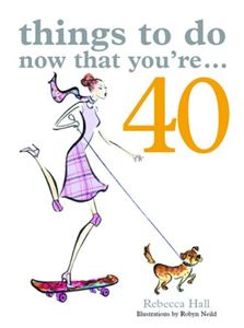 THINGS TO DO NOW THAT YOURE 40