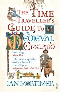 TIME TRAVELLERS GUIDE TO MEDIEVAL ENGLAND