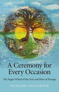 CEREMONY FOR EVERY OCCASION (PAGAN WHEEL OF THE YEAR)
