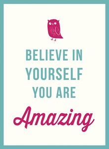 BELIEVE IN YOURSELF YOU ARE AMAZING