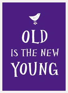 OLD IS THE NEW YOUNG (NEW)