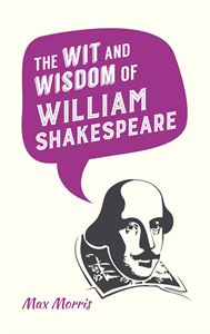 WIT AND WISDOM OF WILLIAM SHAKESPEARE