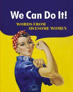 WE CAN DO IT: WORDS FROM AWESOME WOMEN