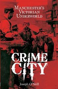 CRIME CITY: THE VIOLENT HISTORY OF THE GANGS OF MANCHESTER