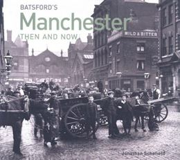 MANCHESTER THEN AND NOW: PHOTOGRAPHIC GUIDE