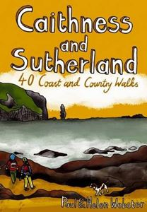 CAITHNESS AND SUTHERLAND: 40 COAST & COUNTRY WALKS