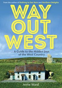 WAY OUT WEST (HIDDEN JOYS OF THE WEST COUNTRY)