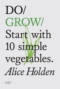 DO GROW: START WITH 10 SIMPLE VEGETABLES