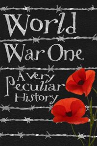 WORLD WAR I A VERY PECULIAR HISTORY