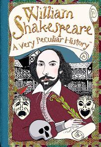 WILLIAM SHAKESPEARE A VERY PECULIAR HISTORY