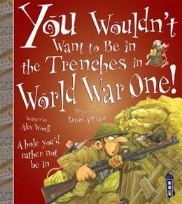 YOU WOULDNT WANT TO BE IN THE TRENCHES IN WORLD WAR I