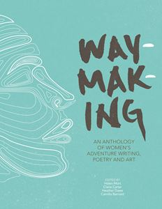 WAYMAKING: AN ANTHOLOGY OF WOMENS ADVENTURE (VERTEBRATE)