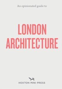 OPINIONATED GUIDE TO LONDON ARCHITECTURE