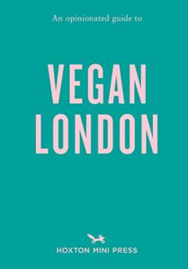 OPINIONATED GUIDE TO VEGAN LONDON