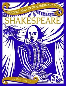 AMAZING AND EXTRAORDINARY FACTS SHAKESPEARE