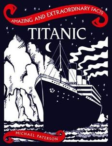 AMAZING AND EXTRAORDINARY FACTS TITANIC
