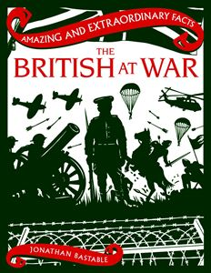 AMAZING AND EXTRAORDINARY FACTS BRITISH AT WAR