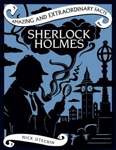 AMAZING AND EXTRAORDINARY FACTS SHERLOCK HOLMES