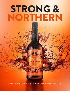 STRONG AND NORTHERN: THE HENDERSONS RELISH COOK BOOK