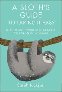 SLOTHS GUIDE TO TAKING IT EASY