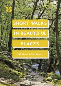 SHORT WALKS IN BEAUTIFUL PLACES: 100 GREAT BRITISH ROUTES