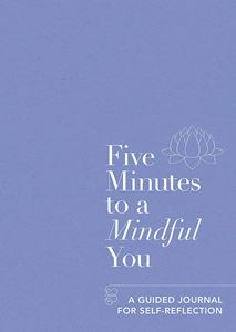 FIVE MINUTES TO A MINDFUL YOU (GUIDED JOURNAL)