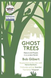 GHOST TREES: NATURE AND PEOPLE IN A LONDON PARISH (PB)