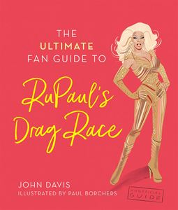 ULTIMATE FAN GUIDE TO RUPAULS DRAG RACE