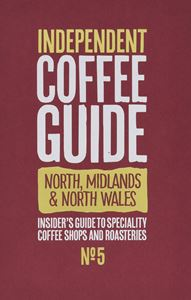 NORTH MIDLANDS AND NORTH WALES INDEPENDENT COFFEE GUIDE 5