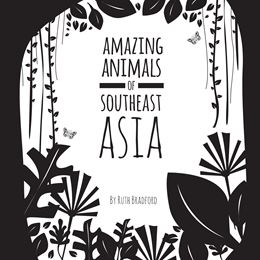 AMAZING ANIMALS OF SOUTHEAST ASIA (LITTLE BLACK & WHITE)
