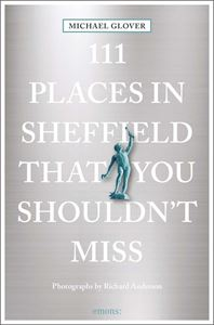 111 PLACES IN SHEFFIELD THAT YOU SHOULDNT MISS