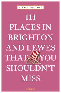 111 PLACES IN BRIGHTON AND LEWES THAT YOU SHOULDNT MISS