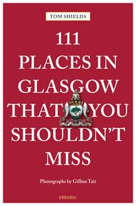 111 PLACES IN GLASGOW THAT YOU SHOULDNT MISS