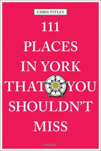 111 PLACES IN YORK THAT YOU SHOULDNT MISS